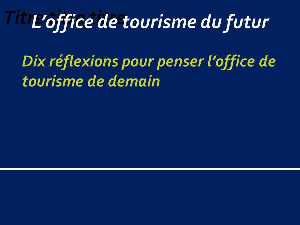 Loffice de tourisme du futur Dix réflexions pour penser loffice de tourisme de demain