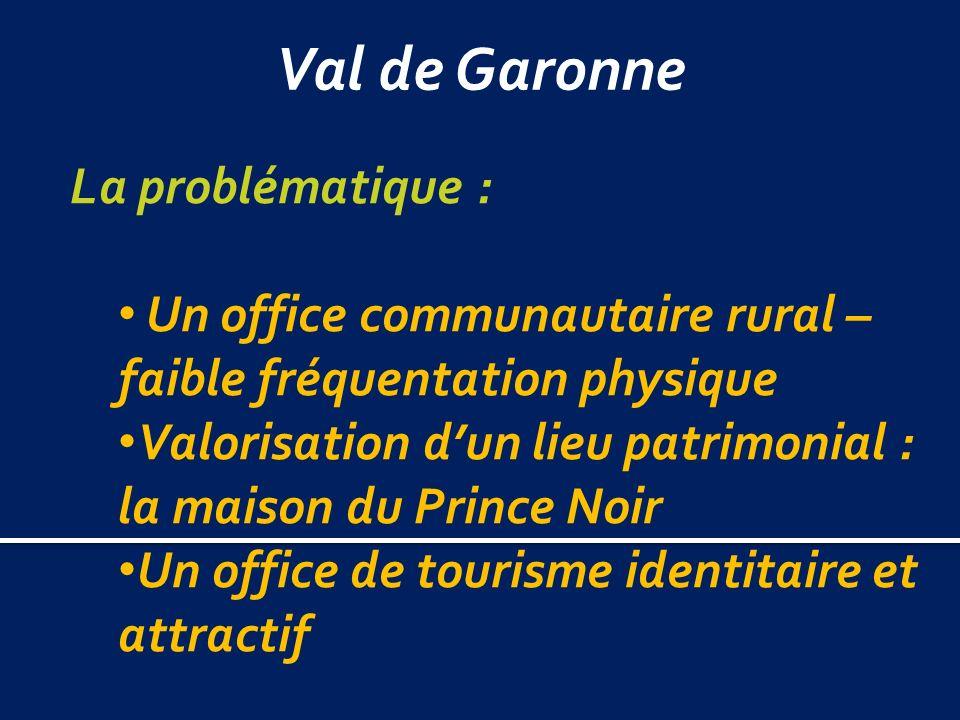Val de Garonne La problématique : Un office communautaire rural – faible fréquentation physique Valorisation dun lieu patrimonial : la maison du Prince Noir Un office de tourisme identitaire et attractif