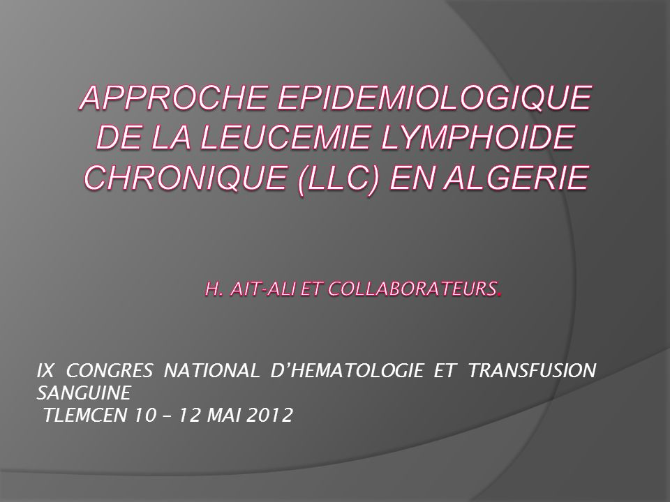 IX CONGRES NATIONAL DHEMATOLOGIE ET TRANSFUSION SANGUINE TLEMCEN 10 – 12 MAI 2012
