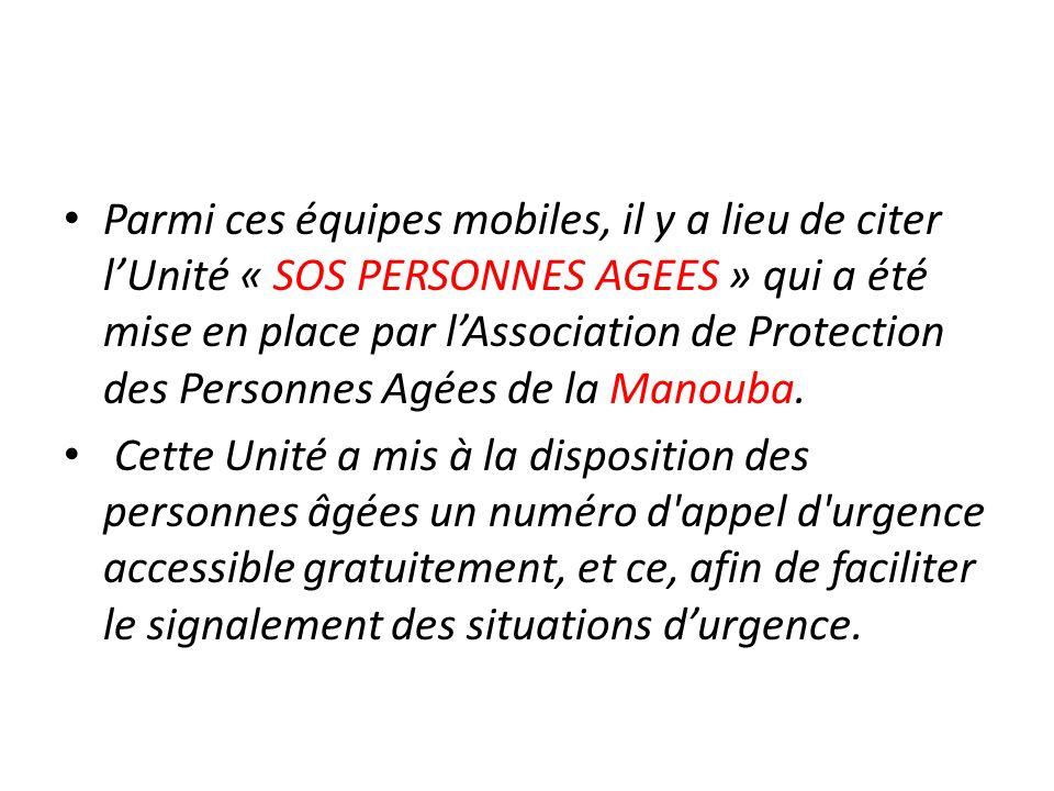 Parmi ces équipes mobiles, il y a lieu de citer lUnité « SOS PERSONNES AGEES » qui a été mise en place par lAssociation de Protection des Personnes Ag