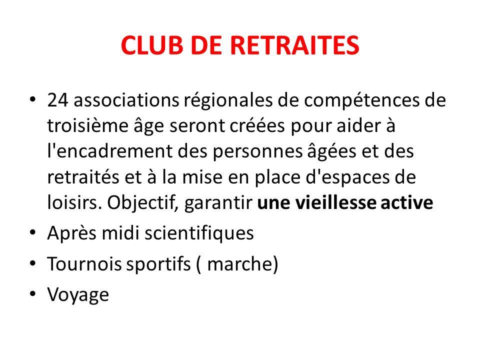 CLUB DE RETRAITES 24 associations régionales de compétences de troisième âge seront créées pour aider à l'encadrement des personnes âgées et des retra