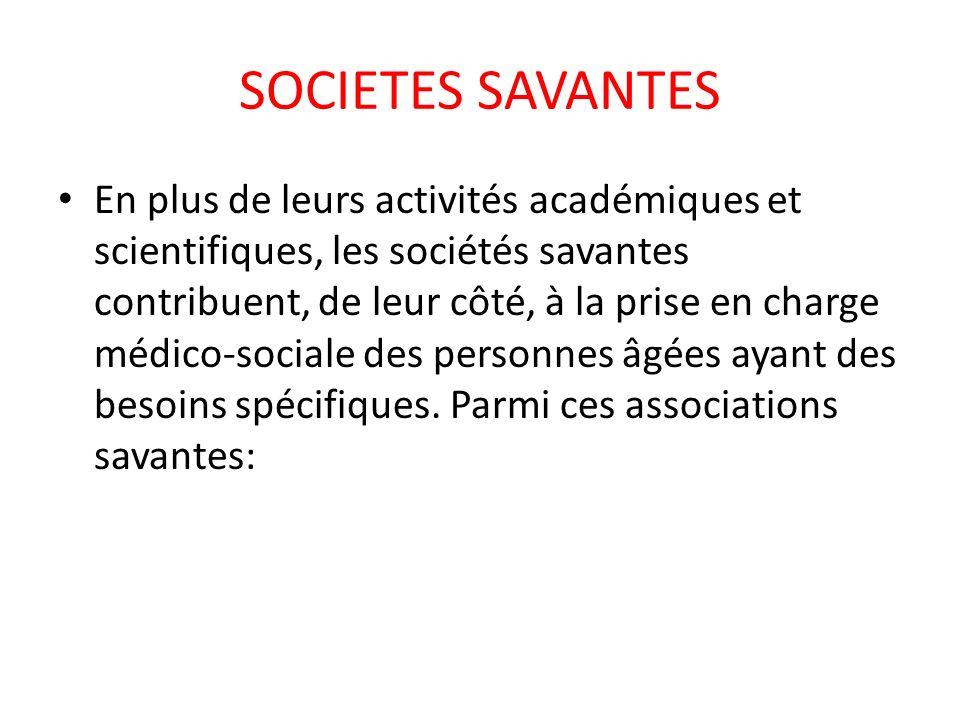SOCIETES SAVANTES En plus de leurs activités académiques et scientifiques, les sociétés savantes contribuent, de leur côté, à la prise en charge médic