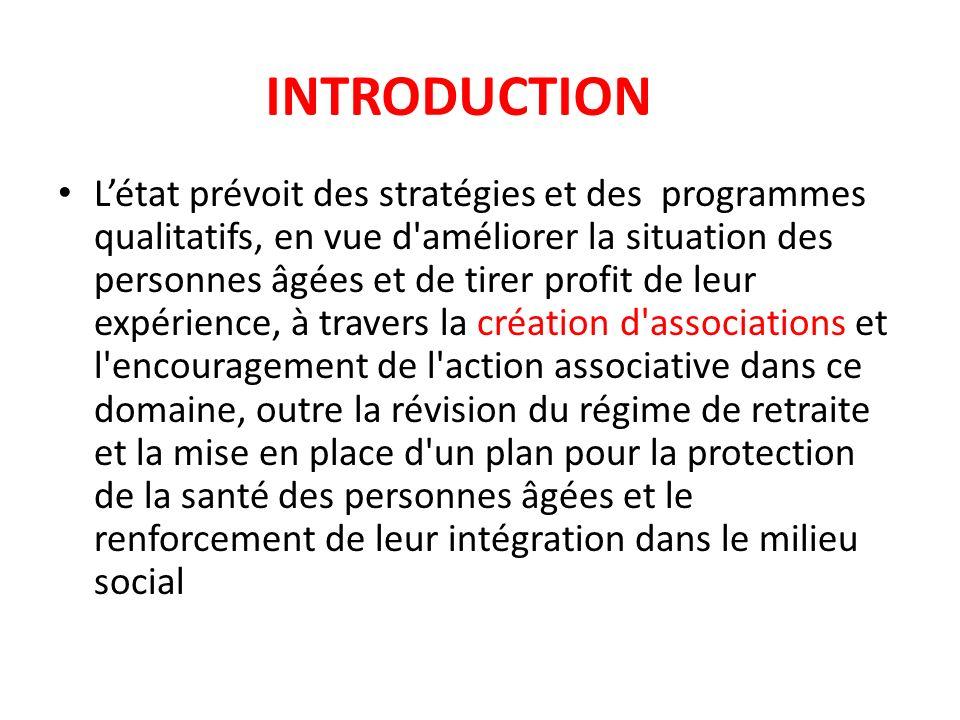 INTRODUCTION Létat prévoit des stratégies et des programmes qualitatifs, en vue d'améliorer la situation des personnes âgées et de tirer profit de leu