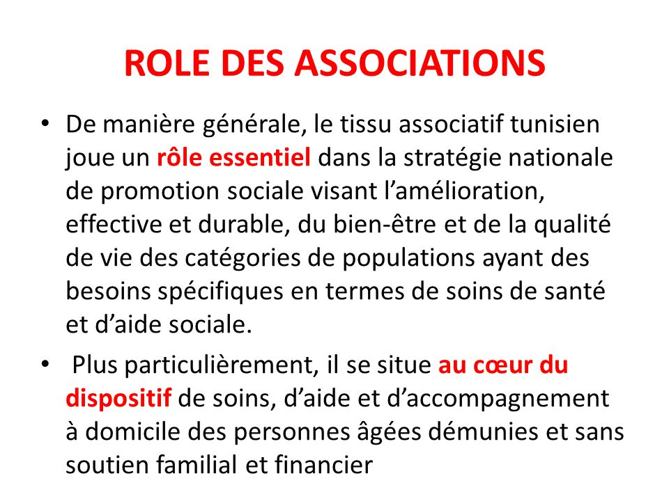 ROLE DES ASSOCIATIONS De manière générale, le tissu associatif tunisien joue un rôle essentiel dans la stratégie nationale de promotion sociale visant