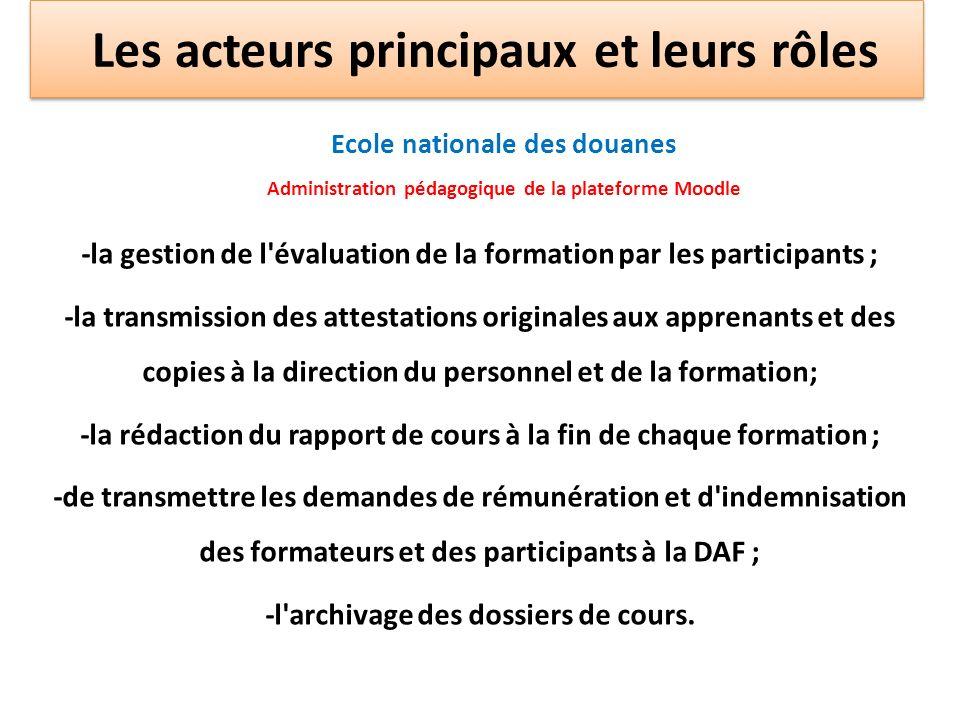 Ecole nationale des douanes Administration pédagogique de la plateforme Moodle -la gestion de l'évaluation de la formation par les participants ; -la