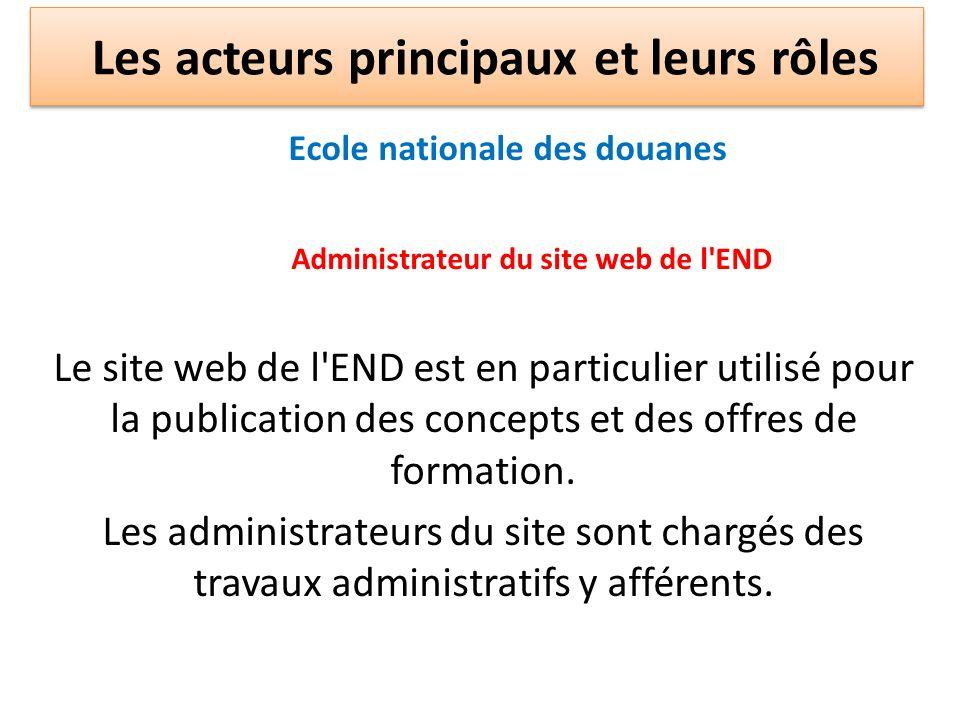 Ecole nationale des douanes Administrateur du site web de l'END Le site web de l'END est en particulier utilisé pour la publication des concepts et de