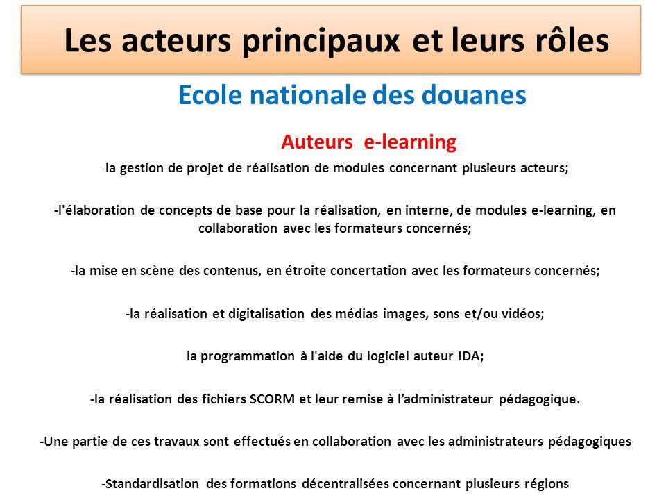 Ecole nationale des douanes Auteurs e-learning -la gestion de projet de réalisation de modules concernant plusieurs acteurs; -l'élaboration de concept