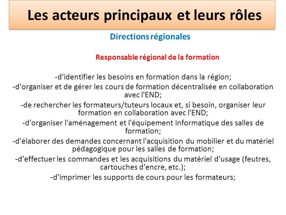 Directions régionales Responsable régional de la formation -d'identifier les besoins en formation dans la région; -d'organiser et de gérer les cours d