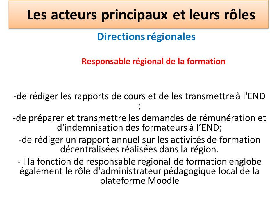Directions régionales Responsable régional de la formation -de rédiger les rapports de cours et de les transmettre à l'END ; -de préparer et transmett
