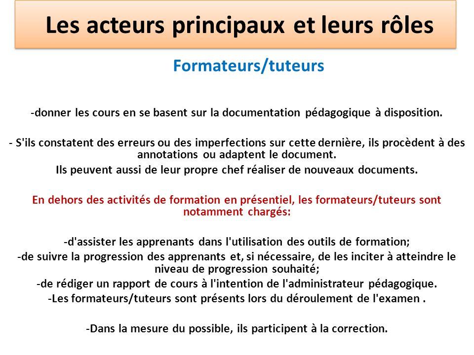 Formateurs/tuteurs -donner les cours en se basent sur la documentation pédagogique à disposition. - S'ils constatent des erreurs ou des imperfections