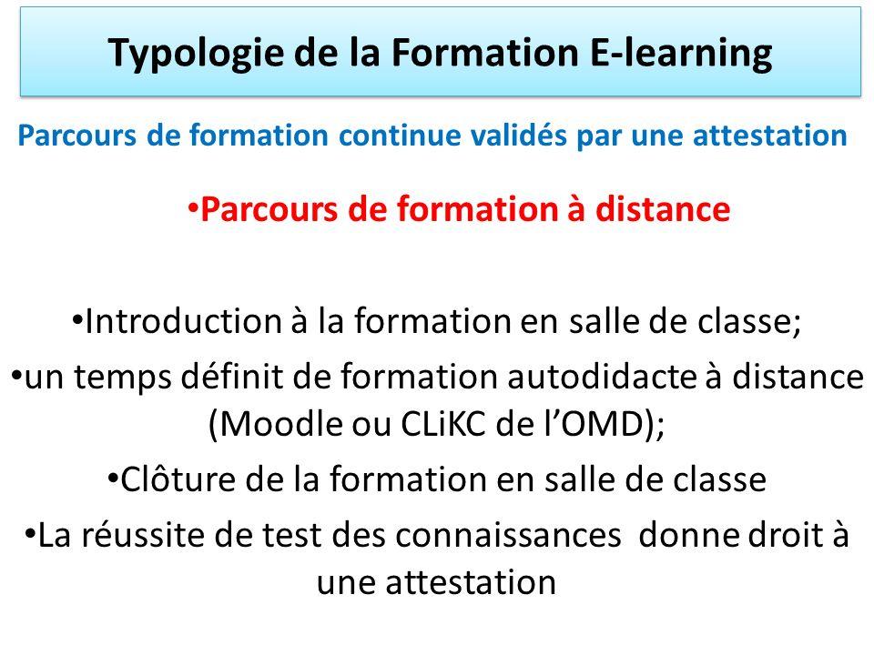 Formation en accès libre Dans certains cas on peut mettre en ligne des formations en libre accès, par exemple: -Formation d intérêt général -Formation sur demande Typologie de la Formation E-learning