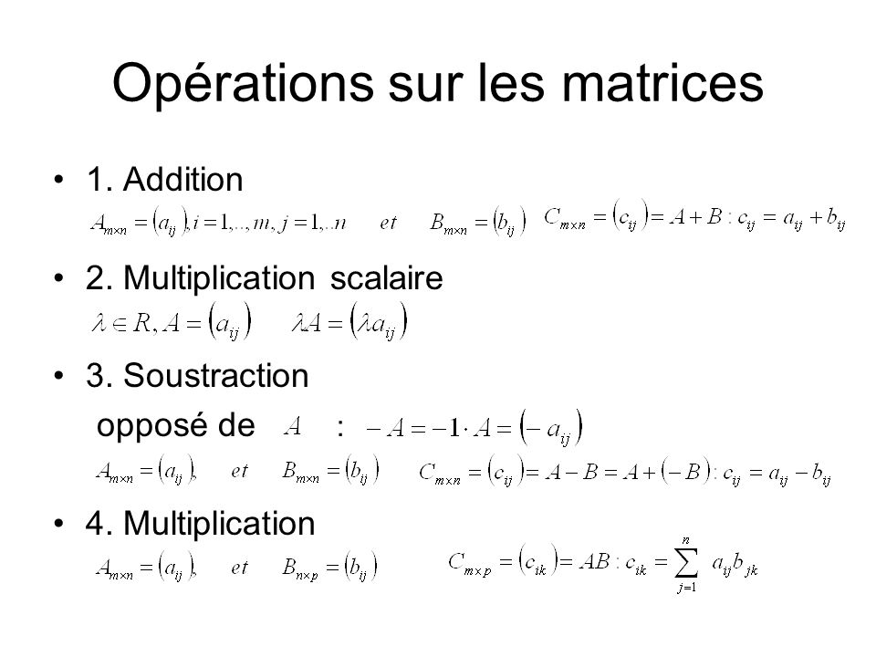 Opérations sur les matrices 1. Addition 2. Multiplication scalaire 3. Soustraction opposé de : 4. Multiplication