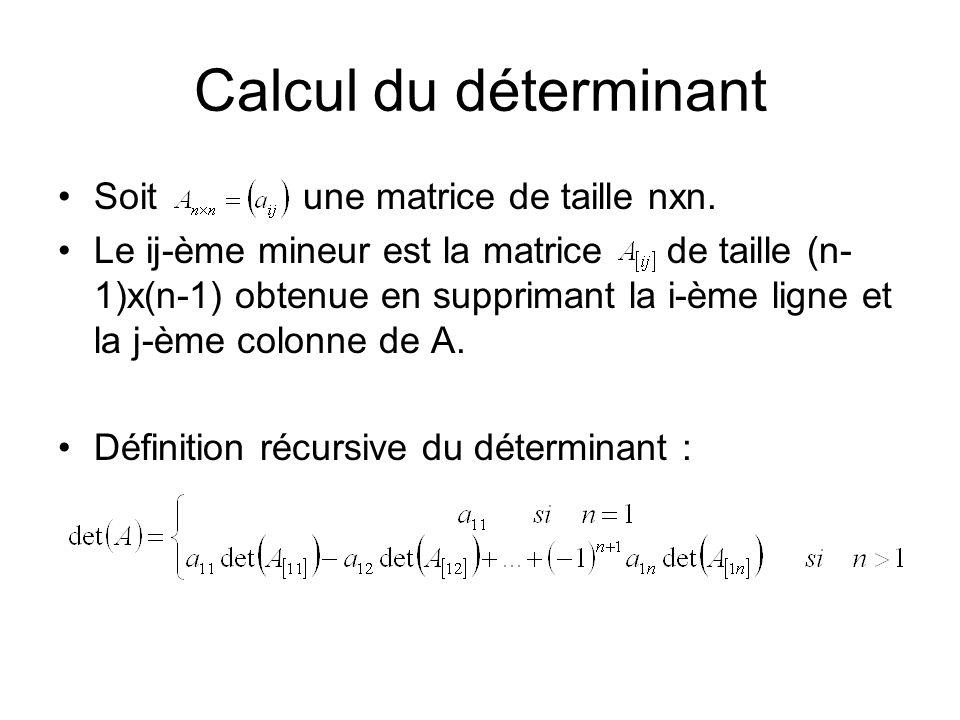 Calcul du déterminant Soit une matrice de taille nxn. Le ij-ème mineur est la matrice de taille (n- 1)x(n-1) obtenue en supprimant la i-ème ligne et l