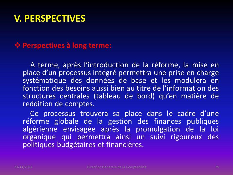 V. PERSPECTIVES Perspectives à long terme: A terme, après lintroduction de la réforme, la mise en place dun processus intégré permettra une prise en c