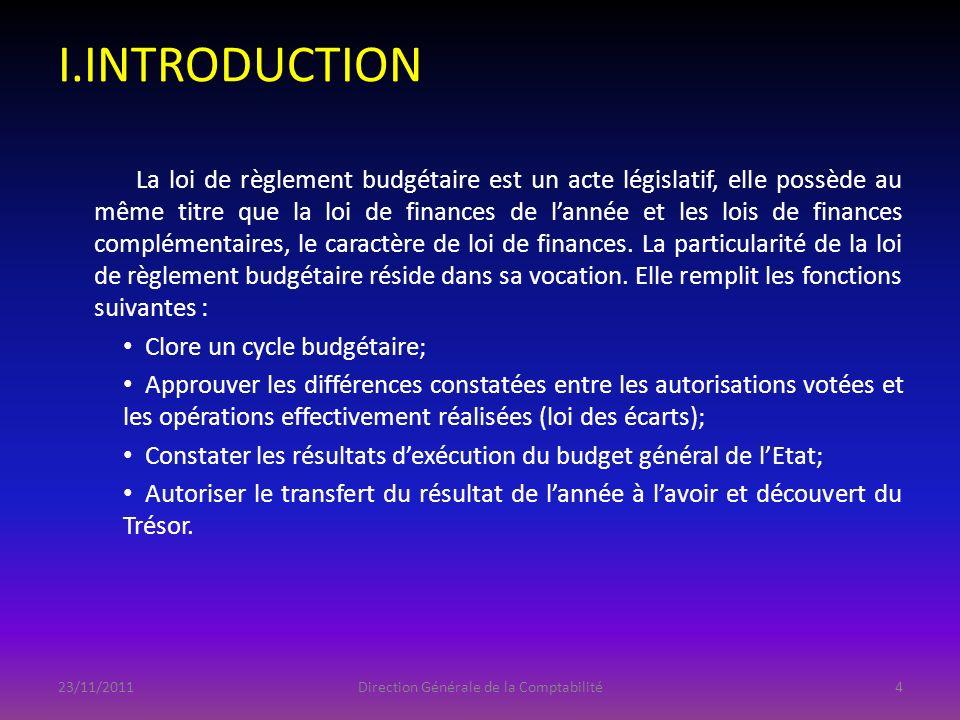 PLAN DINTERVENTION I.INTRODUCTION II.FONDEMENTS JURIDIQUES III.HISTORIQUE IV.ELABORATION DE LA LOI DE REGLEMENT BUDGETAIRE V.PERSPECTIVES 23/11/2011Direction Générale de la Comptabilité15