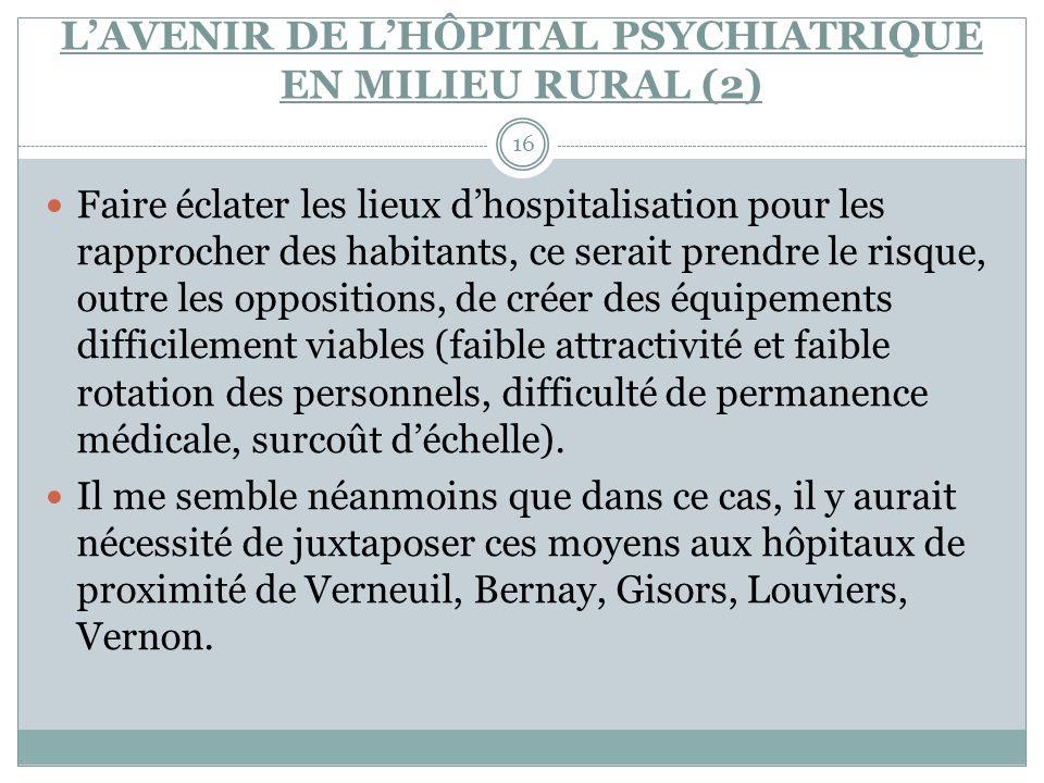 LAVENIR DE LHÔPITAL PSYCHIATRIQUE EN MILIEU RURAL (2) 16 Faire éclater les lieux dhospitalisation pour les rapprocher des habitants, ce serait prendre