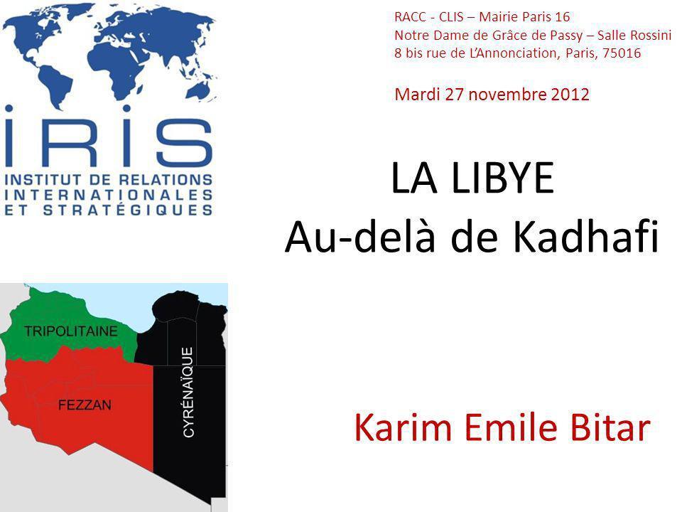 LA LIBYE Au-delà de Kadhafi Karim Emile Bitar RACC - CLIS – Mairie Paris 16 Notre Dame de Grâce de Passy – Salle Rossini 8 bis rue de LAnnonciation, Paris, 75016 Mardi 27 novembre 2012