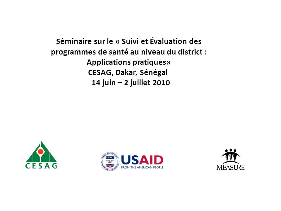 Séminaire sur le « Suivi et Évaluation des programmes de santé au niveau du district : Applications pratiques» CESAG, Dakar, Sénégal 14 juin – 2 juill
