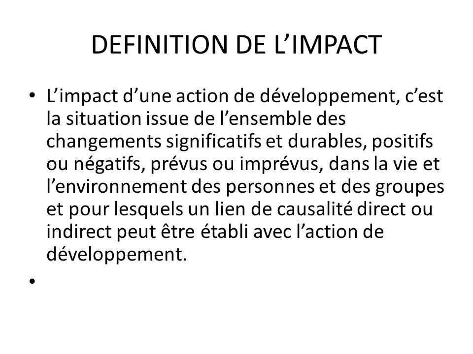 DEFINITION DE LIMPACT Limpact dune action de développement, cest la situation issue de lensemble des changements significatifs et durables, positifs o