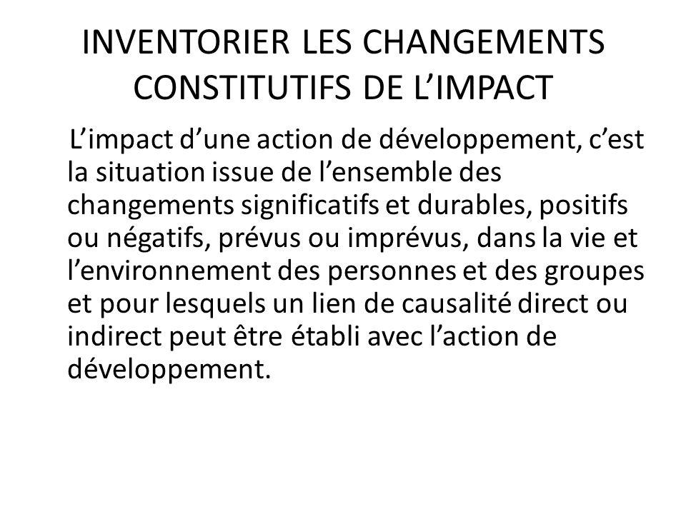 INVENTORIER LES CHANGEMENTS CONSTITUTIFS DE LIMPACT Limpact dune action de développement, cest la situation issue de lensemble des changements signifi