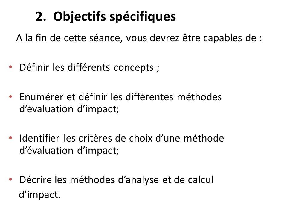 2. Objectifs spécifiques A la fin de cette séance, vous devrez être capables de : Définir les différents concepts ; Enumérer et définir les différente