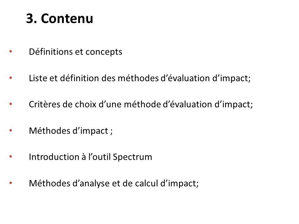 3. Contenu Définitions et concepts Liste et définition des méthodes dévaluation dimpact; Critères de choix dune méthode dévaluation dimpact; Méthodes