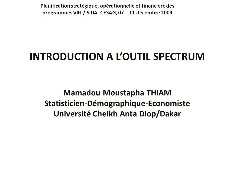 Planification stratégique, opérationnelle et financière des programmes VIH / SIDA CESAG, 07 – 11 décembre 2009 INTRODUCTION A LOUTIL SPECTRUM Mamadou