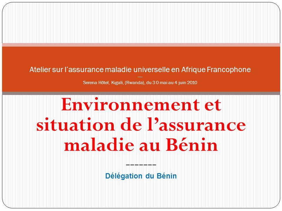 Environnement et situation de lassurance maladie au Bénin ------- Délégation du Bénin Atelier sur lassurance maladie universelle en Afrique Francophon