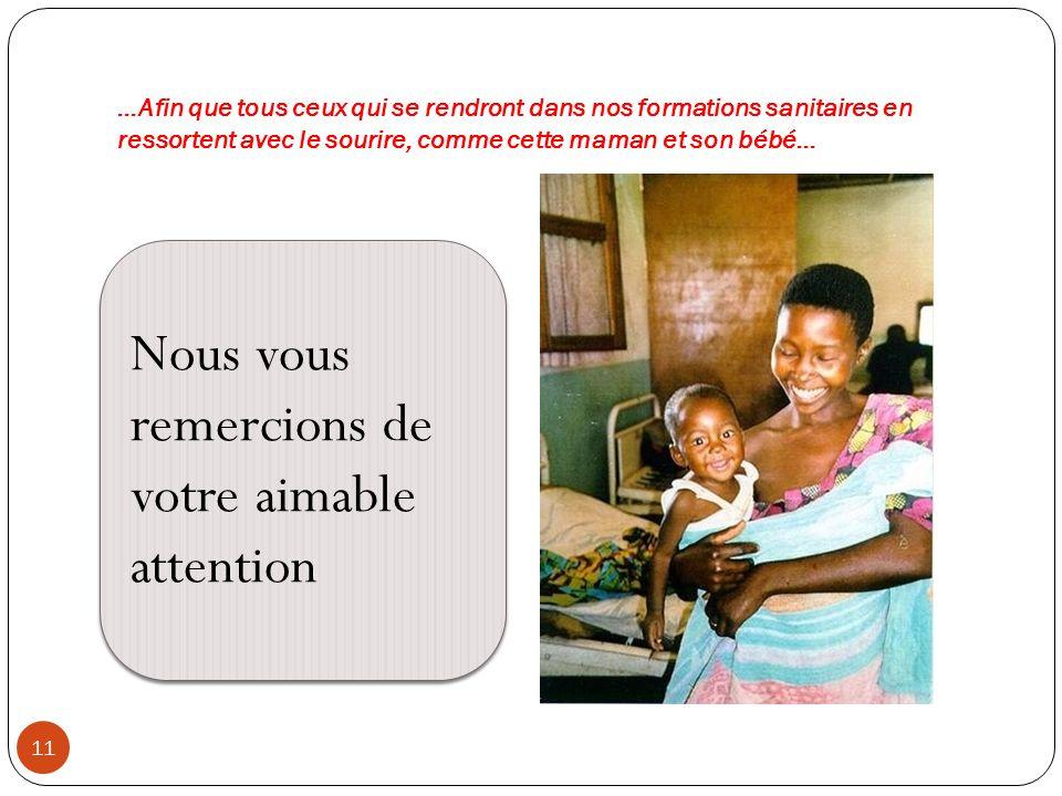 …Afin que tous ceux qui se rendront dans nos formations sanitaires en ressortent avec le sourire, comme cette maman et son bébé… 11 Nous vous remercio