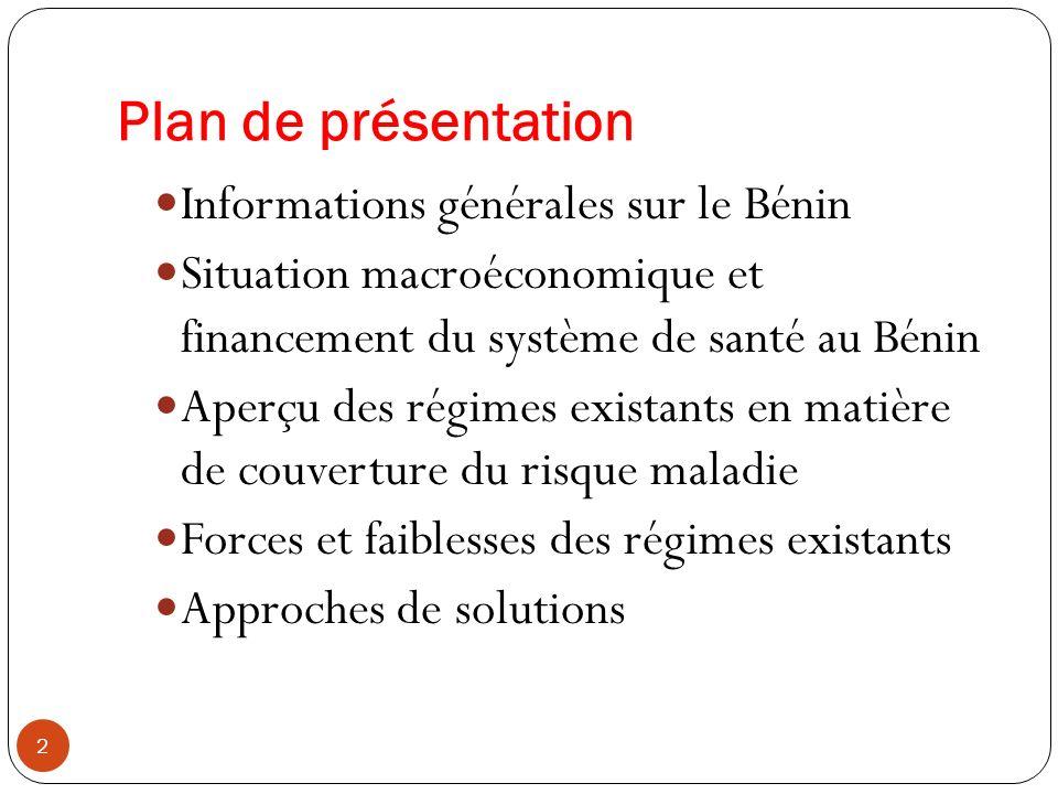 Plan de présentation 2 Informations générales sur le Bénin Situation macroéconomique et financement du système de santé au Bénin Aperçu des régimes ex
