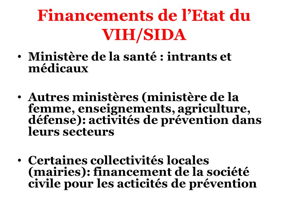 Financements de lEtat du VIH/SIDA Ministère de la santé : intrants et médicaux Autres ministères (ministère de la femme, enseignements, agriculture, d