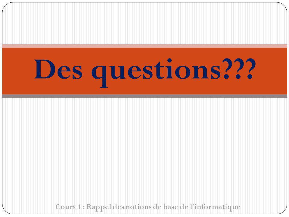 Cours 1 : Rappel des notions de base de linformatique Des questions???