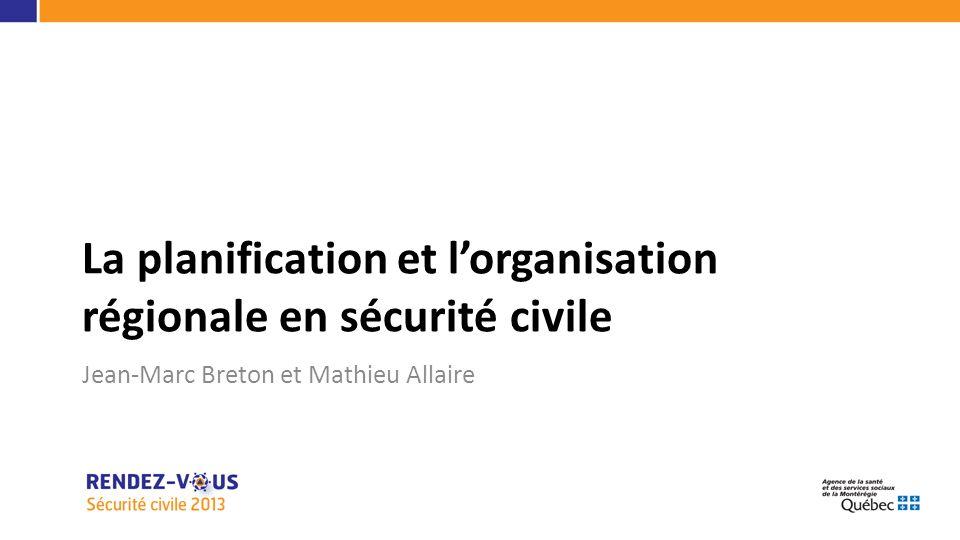 La planification et lorganisation régionale en sécurité civile Jean-Marc Breton et Mathieu Allaire Avez-vous des questions?