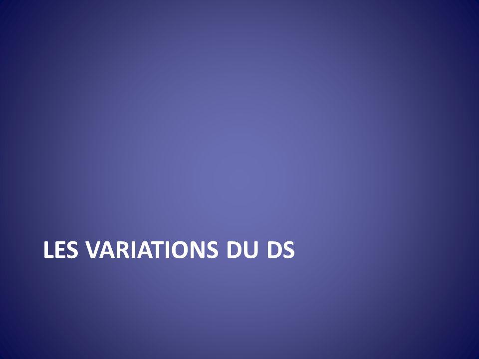 LES VARIATIONS DU DS