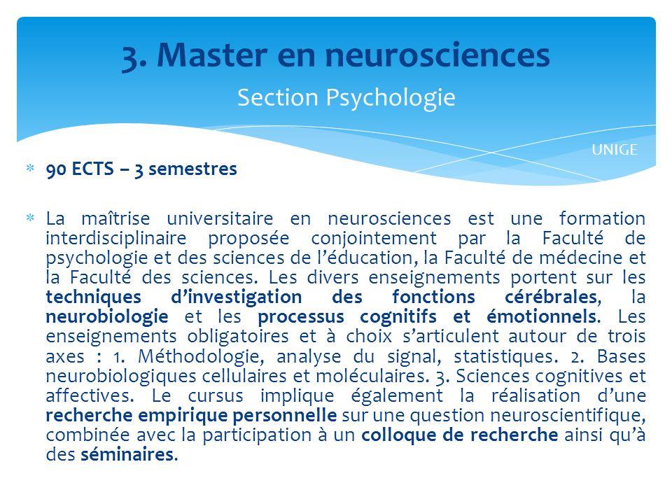 90 ECTS – 3 semestres La maîtrise universitaire en neurosciences est une formation interdisciplinaire proposée conjointement par la Faculté de psychologie et des sciences de léducation, la Faculté de médecine et la Faculté des sciences.