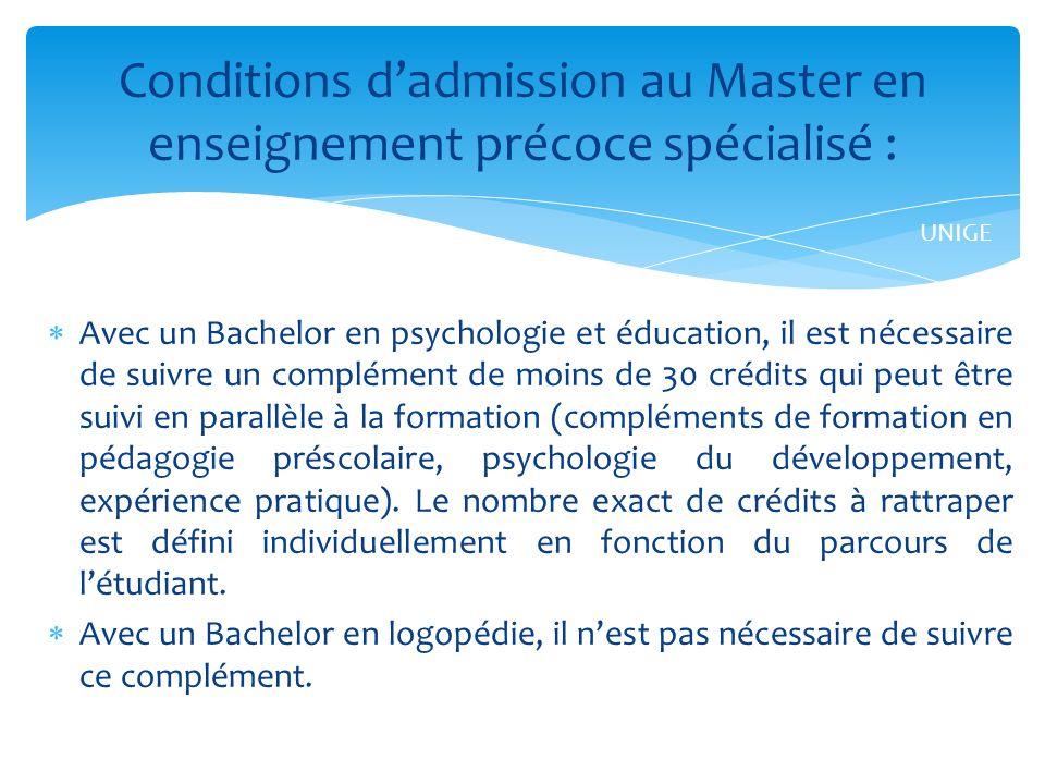 Avec un Bachelor en psychologie et éducation, il est nécessaire de suivre un complément de moins de 30 crédits qui peut être suivi en parallèle à la formation (compléments de formation en pédagogie préscolaire, psychologie du développement, expérience pratique).