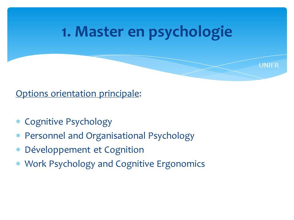 Options orientation principale: Cognitive Psychology Personnel and Organisational Psychology Développement et Cognition Work Psychology and Cognitive