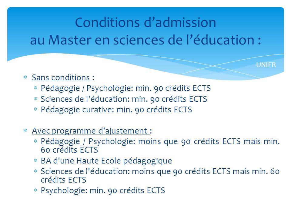 Sans conditions : Pédagogie / Psychologie: min.90 crédits ECTS Sciences de l éducation: min.