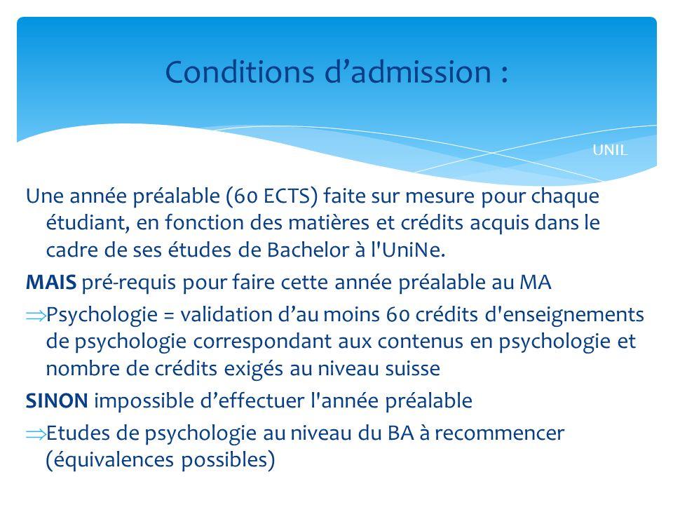 Une année préalable (60 ECTS) faite sur mesure pour chaque étudiant, en fonction des matières et crédits acquis dans le cadre de ses études de Bachelor à l UniNe.