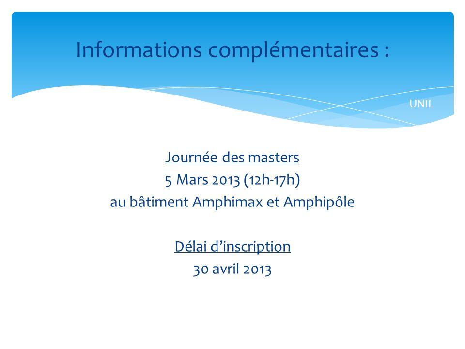 Journée des masters 5 Mars 2013 (12h-17h) au bâtiment Amphimax et Amphipôle Délai dinscription 30 avril 2013 Informations complémentaires : UNIL