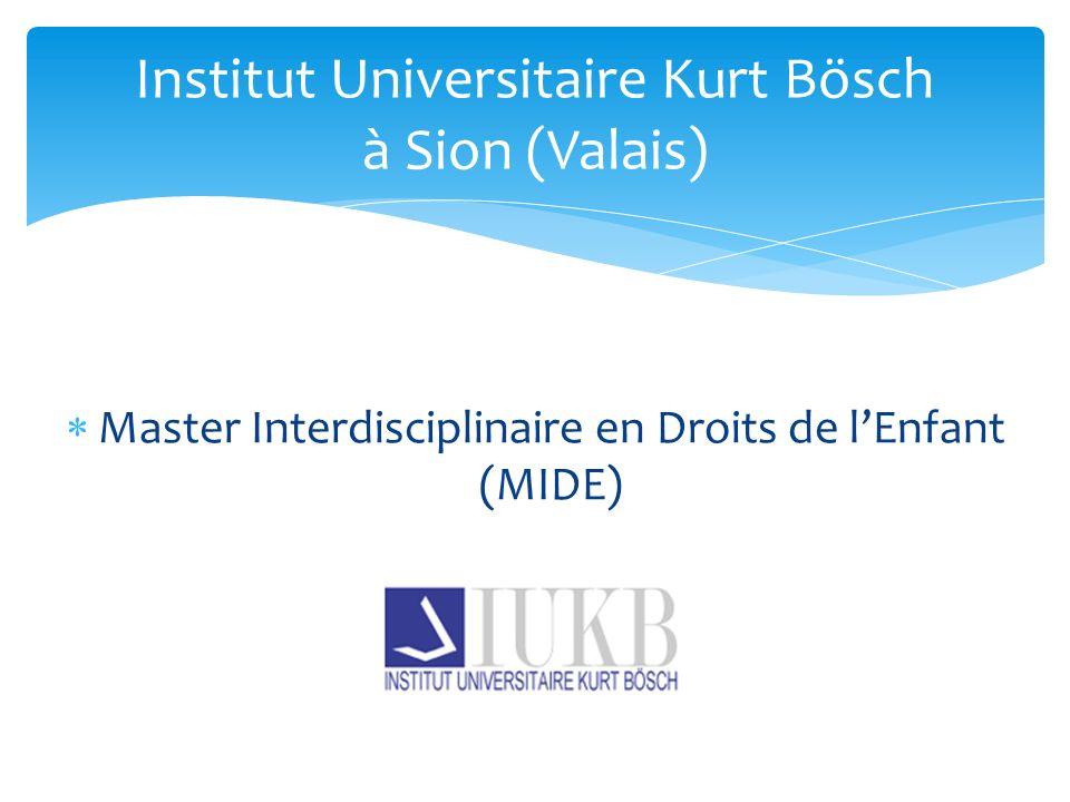 Master Interdisciplinaire en Droits de lEnfant (MIDE) Institut Universitaire Kurt Bösch à Sion (Valais)