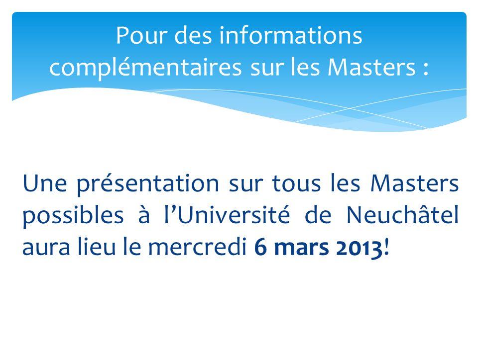 Une présentation sur tous les Masters possibles à lUniversité de Neuchâtel aura lieu le mercredi 6 mars 2013.