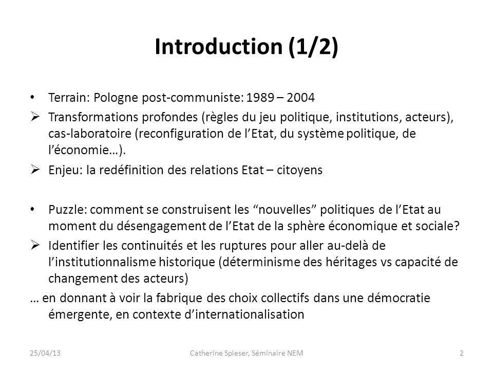 Introduction (1/2) Terrain: Pologne post-communiste: 1989 – 2004 Transformations profondes (règles du jeu politique, institutions, acteurs), cas-labor