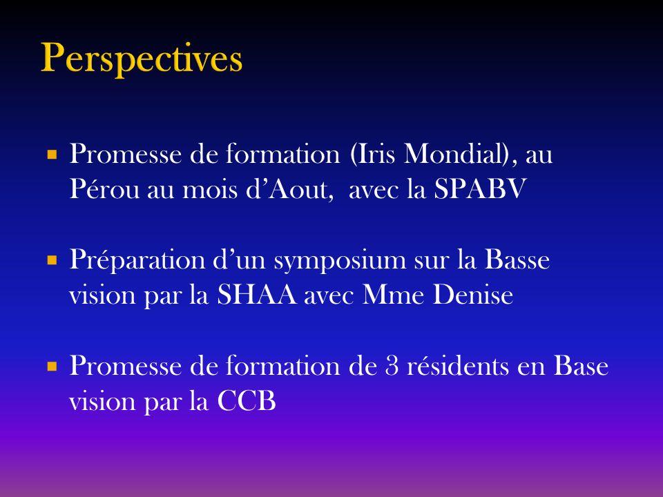 Promesse de formation (Iris Mondial), au Pérou au mois dAout, avec la SPABV Préparation dun symposium sur la Basse vision par la SHAA avec Mme Denise