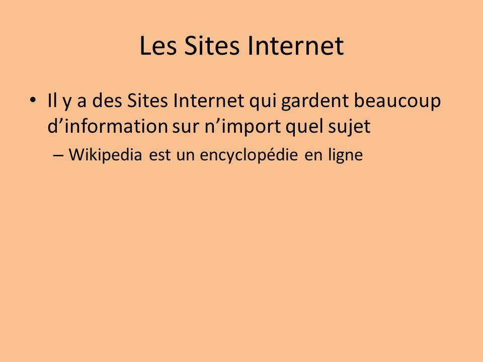 Les Sites Internet Il y a des Sites Internet qui gardent beaucoup dinformation sur nimport quel sujet – Wikipedia est un encyclopédie en ligne