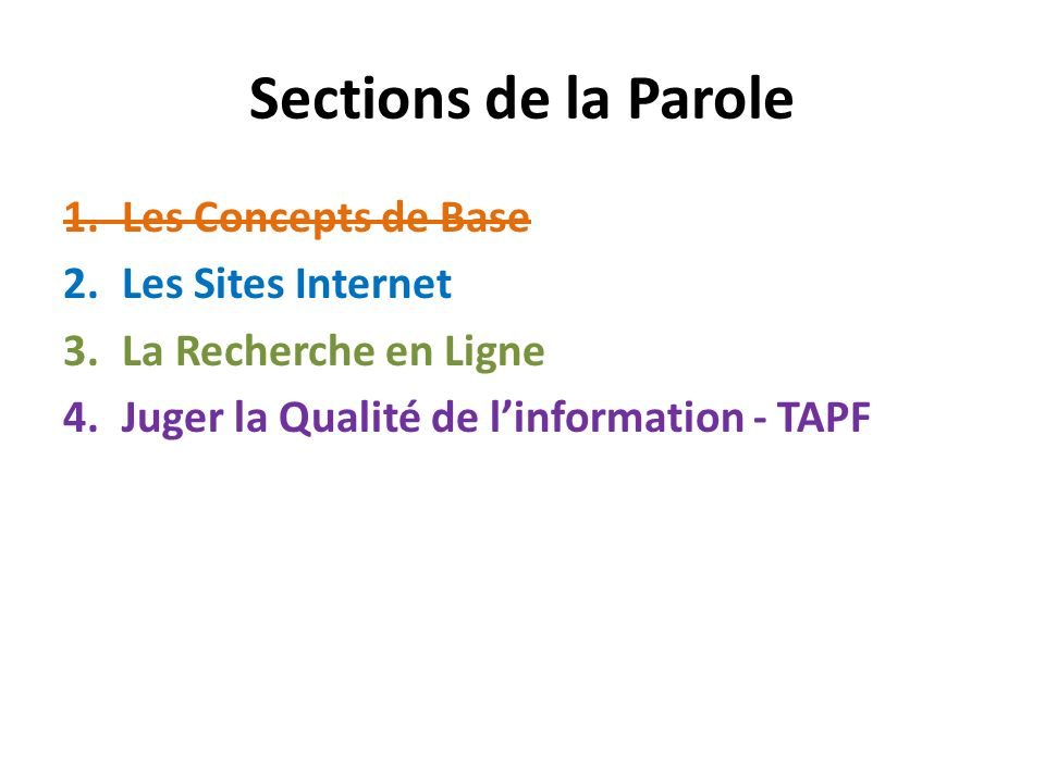 Sections de la Parole 1.Les Concepts de Base 2.Les Sites Internet 3.La Recherche en Ligne 4.Juger la Qualité de linformation - TAPF
