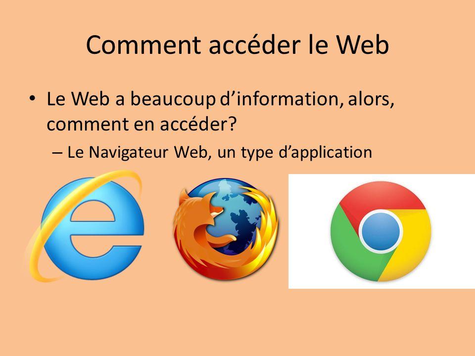 Comment accéder le Web Le Web a beaucoup dinformation, alors, comment en accéder.
