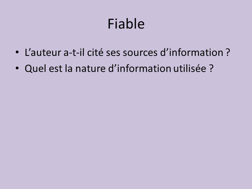 Fiable Lauteur a-t-il cité ses sources dinformation ? Quel est la nature dinformation utilisée ?