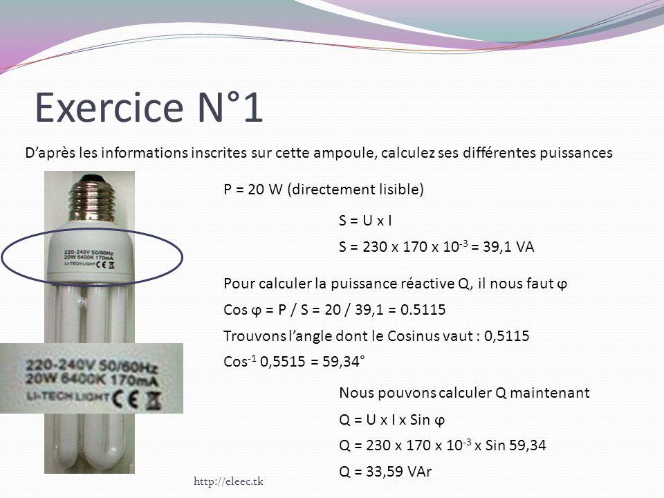 Exercice N°1 Daprès les informations inscrites sur cette ampoule, calculez ses différentes puissances P = 20 W (directement lisible) S = U x I S = 230