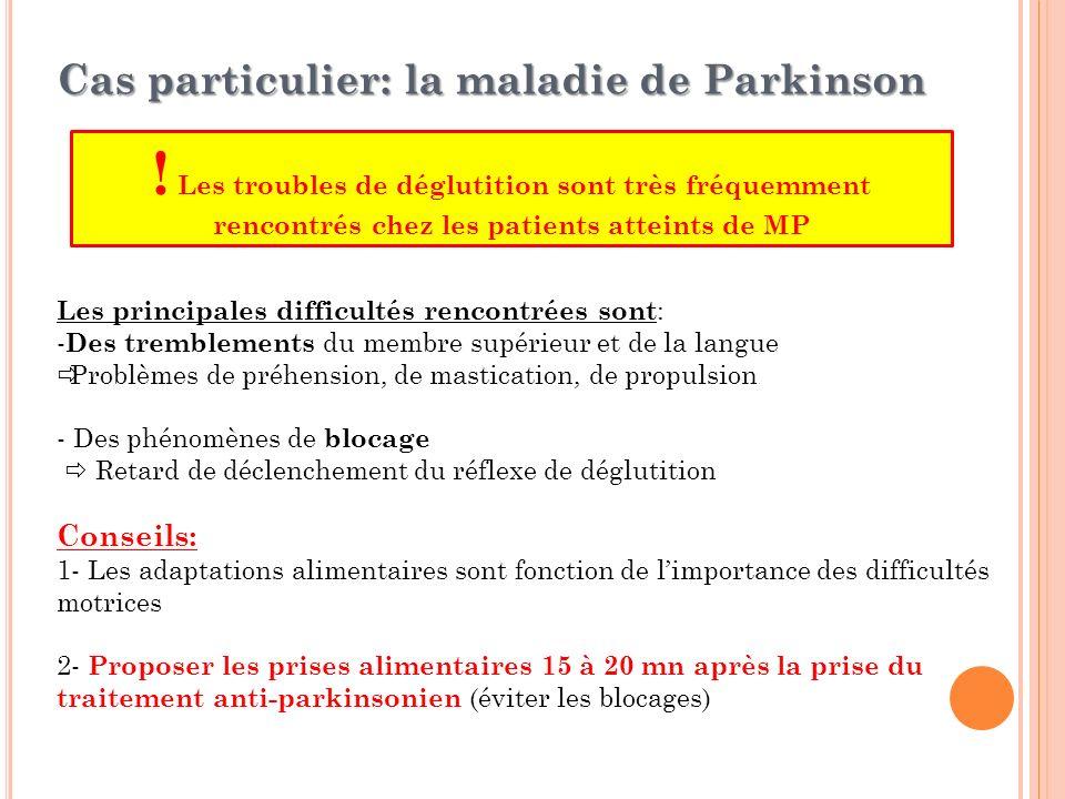 Cas particulier: la maladie de Parkinson Les principales difficultés rencontrées sont : - Des tremblements du membre supérieur et de la langue Problèm